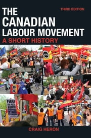 The Canadian Labour Movement: A Short History - Third Edition ebook by Craig Heron