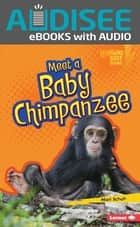 Meet a Baby Chimpanzee ebook by Mari Schuh, Intuitive