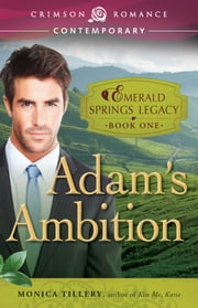 Adam's Ambition - Book 1 in the Emerald Springs Legacy ebook by Monica Tillery