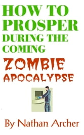 How to Prosper During the Coming Zombie Apocalypse ebook by Nathan Archer