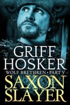 Saxon Slayer ebook by Griff Hosker