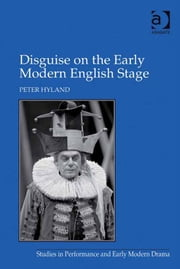 Disguise on the Early Modern English Stage ebook by Professor Peter Hyland,Dr Helen Ostovich