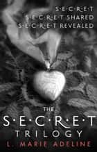 The Secret Trilogy: Secret / Secret Shared / Secret Revealed ebook by L. Marie Adeline