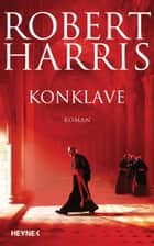 Konklave - Roman eBook by Robert Harris, Wolfgang Müller