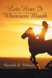 Lets Hear It from the Whoresess Mouth ebook by Charmelle D. Williams
