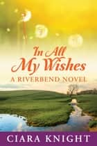 In All My Wishes ebook by Ciara Knight