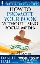 How to Promote Your Book without Using Social Media - Real Fast Results, #62 ebook by Daniel Hall