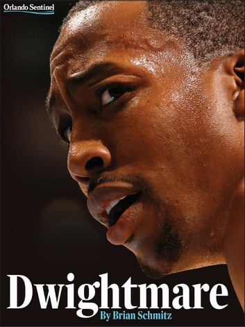 Dwightmare - Dwight Howard, the Orlando Magic, and the Season of Dysfunction ebook by Brian Schmitz,Orlando Sentinel Staff
