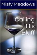 Calling His Bluff (Gangbang) ebook by Misty Meadows