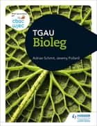 CBAC TGAU Bioleg (WJEC GCSE Biology Welsh-language edition) ebook by Adrian Schmit, Jeremy Pollard