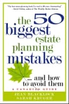 The 50 Biggest Estate Planning Mistakes...and How to Avoid Them ebook by Jean Blacklock, Sarah Kruger