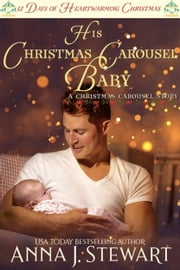 His Christmas Carousel Baby - A Christmas Carousel Story ebook by Anna J. Stewart