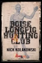 Boise Longpig Hunting Club ebook by Nick Kolakowski