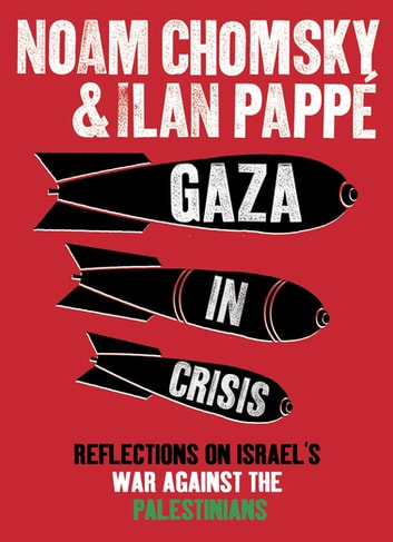 Gaza in Crisis - Reflections on Israel's War Against the Palestinians ebook by Ilan Pappé,Noam Chomsky