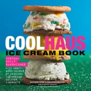 Coolhaus Ice Cream Book - Custom-Built Sandwiches with Crazy-Good Combos of Cookies, Ice Creams, Gelatos, and Sorbets ebook by Natasha Case,Freya Estreller,Kathleen Squires
