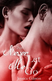 Never Let Me Go Part 1 ebook by Jessica Gibson
