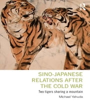 Sino-Japanese Relations After the Cold War - Two Tigers Sharing a Mountain ebook by Michael Yahuda