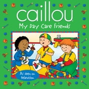 Caillou: My Day Care Friends ebook by Sarah Margaret Johanson,Eric Sevigny