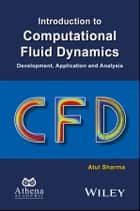 Introduction to Computational Fluid Dynamics - Development, Application and Analysis ebook by Atul Sharma