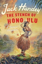 The Stench of Honolulu - A Tropical Adventure ebook by Jack Handey
