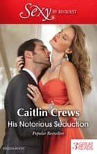 His Notorious Seduction/Katrakis's Last Mistress/The Replacement Wife/A Devil In Disguise ebook by Caitlin Crews