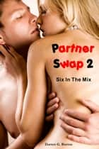 Partner Swap 2: Six In The Mix ebook by Darren G. Burton