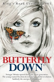 Butterfly Down - Swingin' Britain opened doors for a new generation. The young wanted freedom & renewal in a global revolution. Suddenly the unexpected happened! ebook by D. Richard Truman