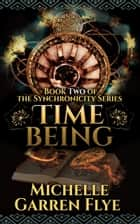 Time Being ebook by Michelle Garren Flye
