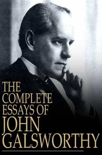 The Complete Essays of John Galsworthy ebook by John Galsworthy