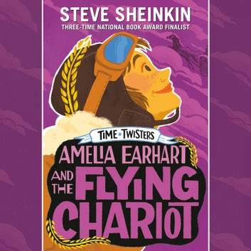 Amelia Earhart and the Flying Chariot audiobook by Steve Sheinkin