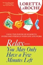 RELAX - You May Only Have a Few Minutes Left ebook by Loretta Laroche