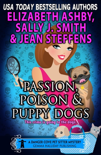 Passion, Poison & Puppy Dogs (a Danger Cove Pet Sitter Mystery) ebook by Elizabeth Ashby,Sally J. Smith,Jean Steffens
