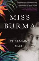 Miss Burma - LONGLISTED FOR THE WOMEN'S PRIZE FOR FICTION 2018 ebook by Charmaine Craig