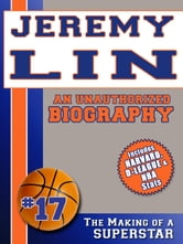 Jeremy Lin: An Unauthorized Biography ebook by Belmont and Belcourt Biographies
