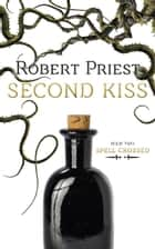 Second Kiss - Spell Crossed ebook by Robert Priest