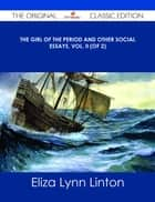 The Girl of the Period and Other Social Essays, Vol. II (of 2) - The Original Classic Edition ebook by Eliza Lynn Linton