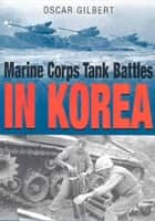 Marine Corps Tank Battles In Korea ebook by Gilbert Oscar E.