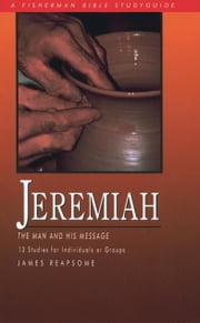 Jeremiah - The Man and His Message ebook by James Reapsome