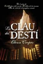 La clau del destí ebook by Glenn Cooper, Mar Albacar Morgó
