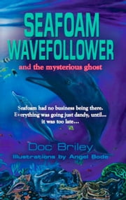 Seafoam Wavefollower and the Mysterious Ghost ebook by John M. Briley Jr MD