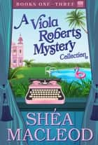A Viola Roberts Mystery Collection Books One - Three - A Humorous Bookish Mystery Boxed Set ebook by Shéa MacLeod