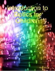 Introduction to Optics for Children ebook by Ryan Shuell