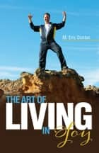 The Art of Living in Joy ebook by M. Eric Donlan