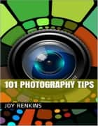 101 Photography Tips ebook by Joy Renkins