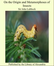 On the Origin and Metamorphoses of Insects ebook by Sir John Lubbock