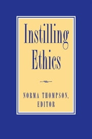 Instilling Ethics ebook by Norma Thompson,Stephen Salkever,Cary Nederman,Jeff Macy,Vickie Sullivan,Clifford Orwin,Susan Neiman,Dwight Allman,Stephen K. White,Louis Ruprecht,Glenn Harlan Reynolds,Carrol William Westfall,Michael J. Fischer,Stephanie Nelson,Walter Nicgorski,Stephen R.L. Clark