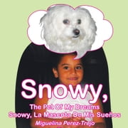 Snowy, The Pet Of My Dreams / Snowy, La Mascota De Mis Sueños ebook by Miguelina Perez-Trejo