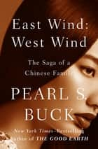 East Wind: West Wind: The Saga of a Chinese Family - The Saga of a Chinese Family 電子書籍 by Pearl S. Buck