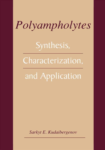 Polyampholytes - Synthesis, Characterization and Application ebook by Sarkyt E. Kudaibergenov
