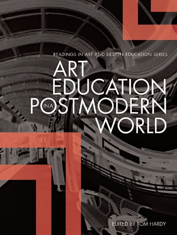 Art Education in a Postmodern World - Collected Essays ebook by Tom Hardy